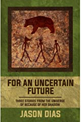 For An Uncertain Future: Three short stories from the universe of For Love of Their Children (Because of Her Shadow Book 0) Kindle Edition