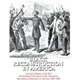 Black Reconstruction in America: Toward a History of the Part Which Black Folk Played in the Attempt to Reconstruct Democracy