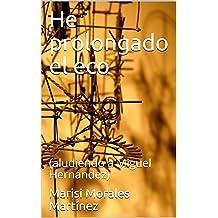 He prolongado el eco: (aludiendo a Miguel Hernández) (Spanish Edition) Apr 26, 2017