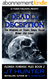 Deadly Deception: True Story of Tampa Serial Killer, Bobby Joe Long (Florida Forensic Files Book 2) (English Edition)
