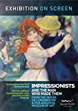 Exhibition on Screen: The Impressionists - and the man who made them