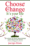 Choose to Change: It´s your life: 25 steps to self-discovery and peace of mind (English Edition)