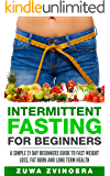 Intermittent Fasting For Beginners: A Simple 21-Day Beginners Guide to Fast Weight Loss, Fat Burn and Long Term Health ( Intermittent fasting for women,16 8 diet,weight loss, alternate day fasting,)