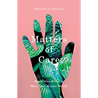Matters of Care: Speculative Ethics in More than Human Worlds (Posthumanities Book 41)