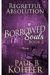 Regretful Absolution: Borrowed Souls: Book 2 Kindle Edition