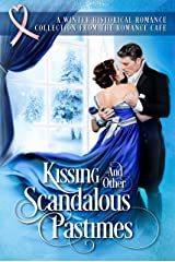 KISSING AND OTHER SCANDALOUS PASTIMES: A Winter Historical Collection from the Romance Café (Romance Café Collection Book 4) (Romance Café Books) Kindle Edition