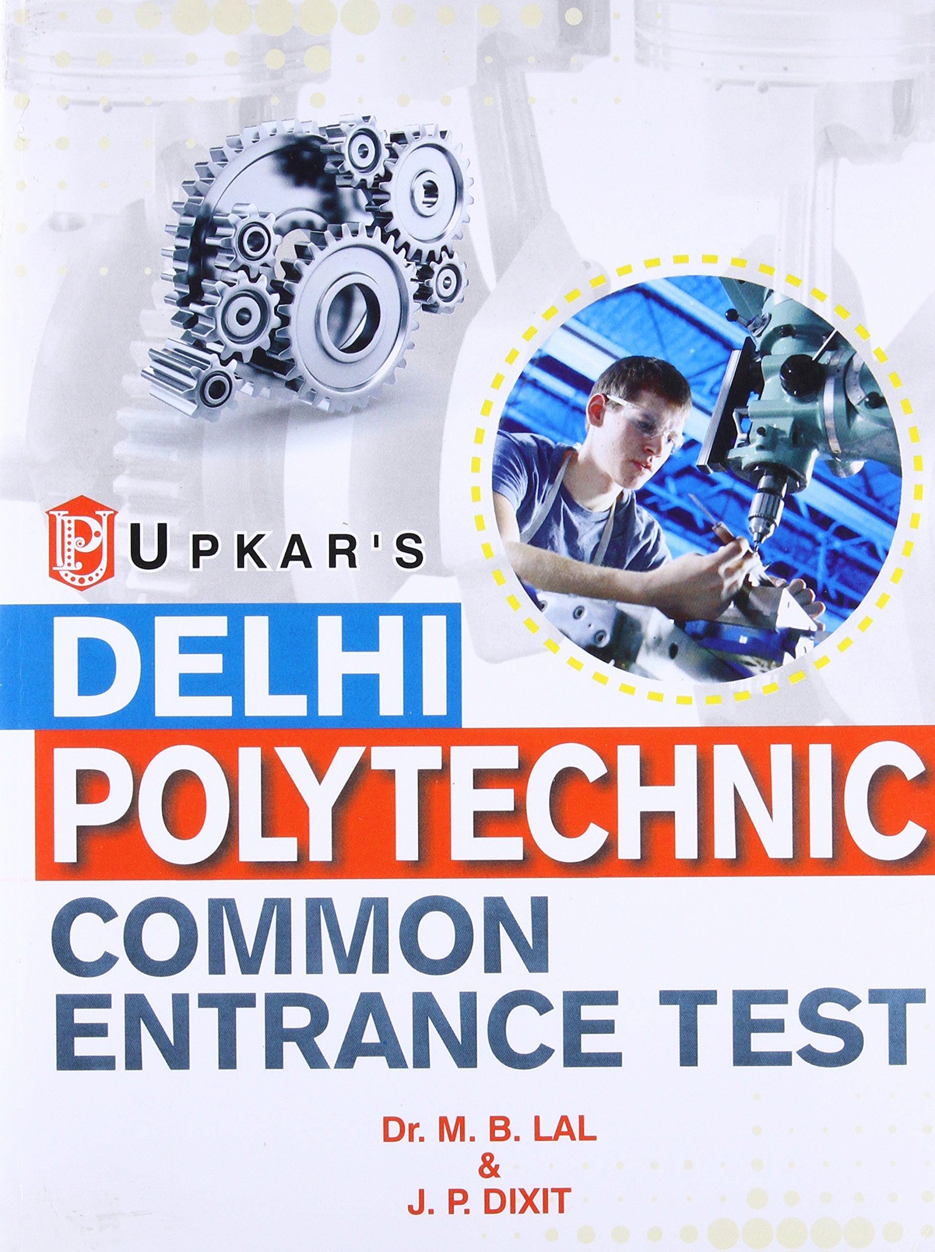 Delhi Polytechnics Common Entrance Test - 10th Based Diploma Courses Paperback Jan 01, 2010 J.P. Dixit, Dr.M.B. Lal: Amazon.es: Libros