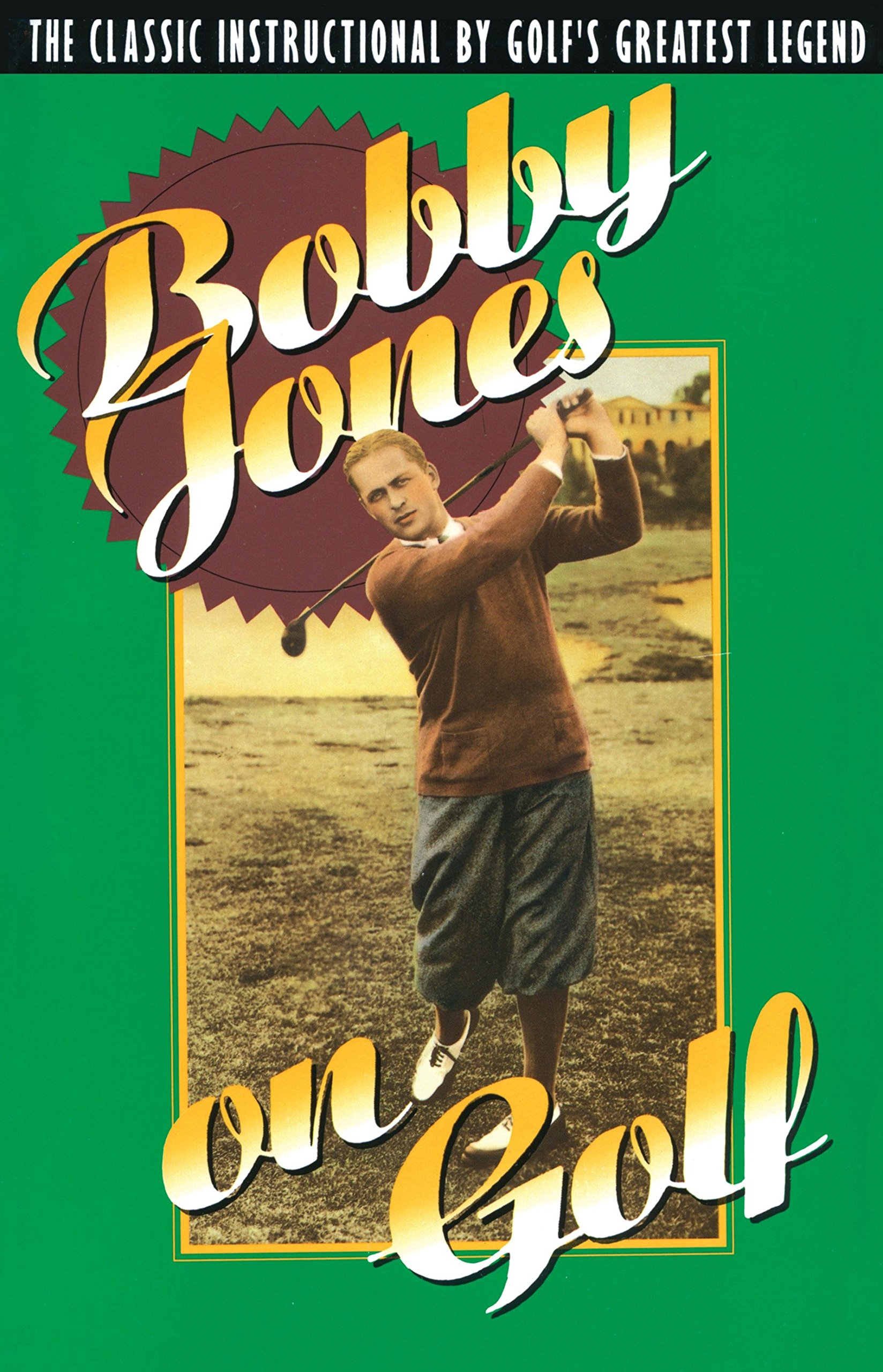 Bobby Jones on Golf: The Classic Instructional by Golf's Greatest Legend  Paperback – May 1, 1992