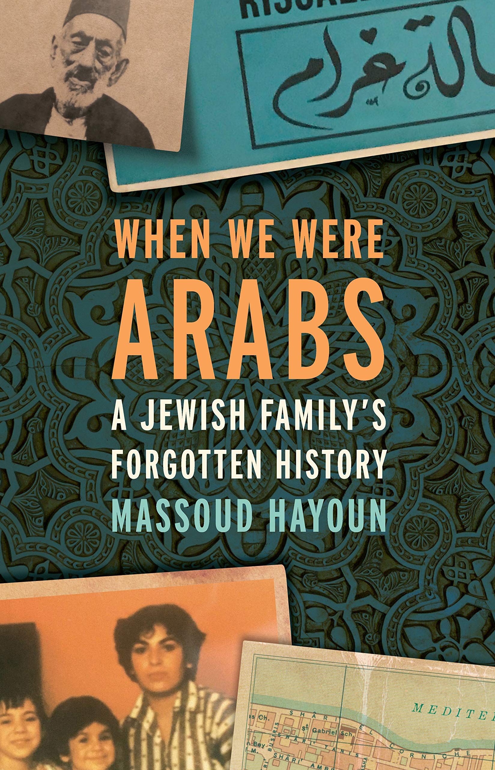 When We Were Arabs: A Jewish Family's Forgotten History by The New Press
