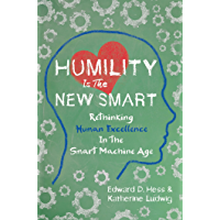 Humility Is the New Smart: Rethinking Human Excellence in the Smart Machine Age (English Edition)