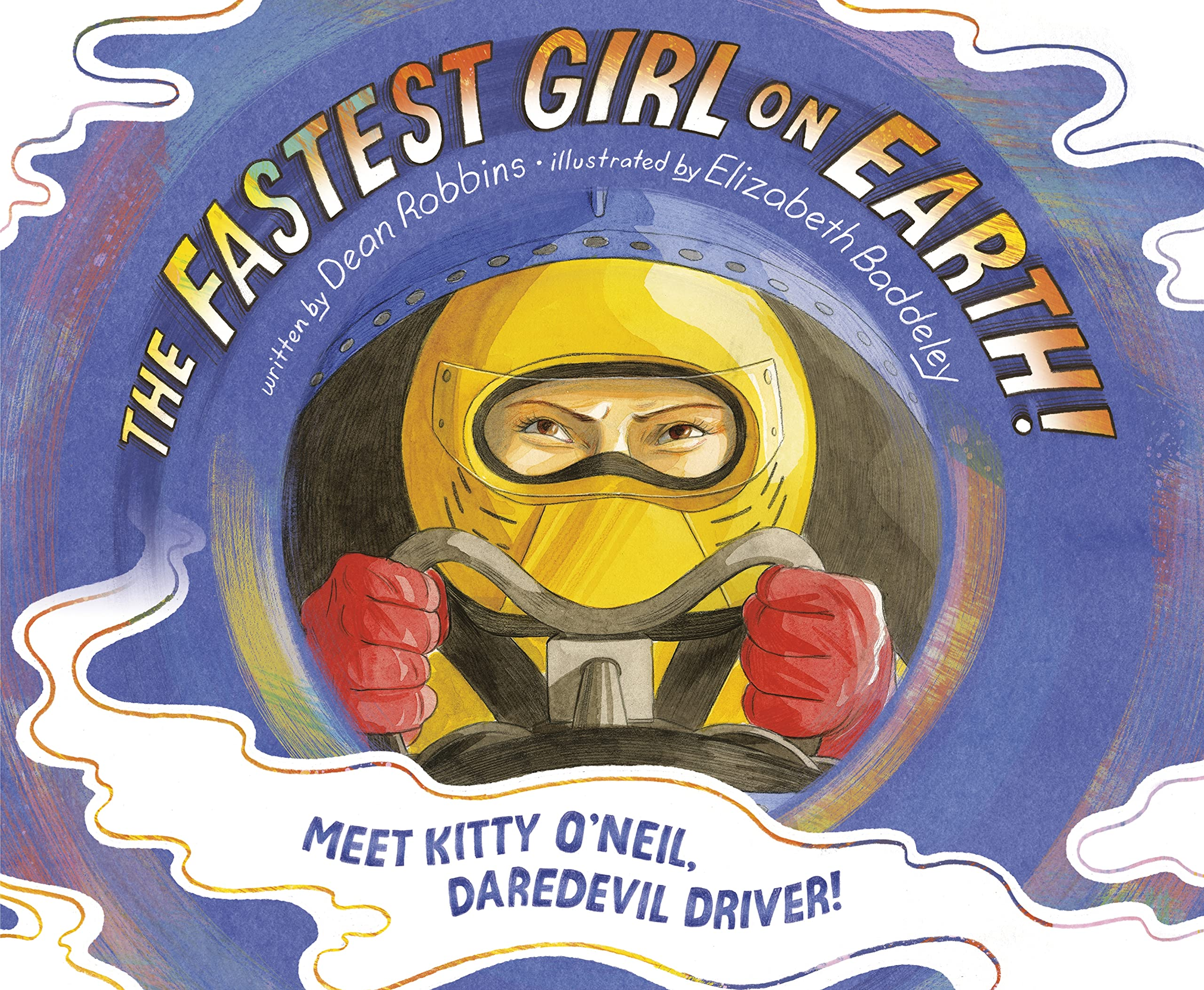 The Fastest Girl on Earth!: Meet Kitty O'Neil, Daredevil Driver!: Robbins,  Dean, Baddeley, Elizabeth: 9780593125717: Amazon.com: Books