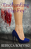 Enchanting The Fey: A fairy tale for grown-ups. (Enchanting the Fey Book 1)