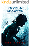 Frozen Shadows: And Other Chilling Stories