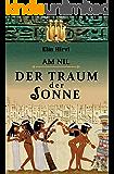 Am Nil 1 - Der Traum der Sonne: Historischer Roman (German Edition)