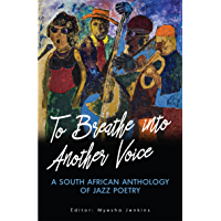 To Breathe into Another Voice: A South African Anthology of Jazz Poetry
