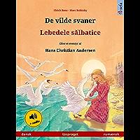 De vilde svaner – Lebedele sălbatice (dansk – rumænsk): Tosproget børnebog efter et eventyr af Hans Christian Andersen, med lydbog (Sefa billedbøger på to sprog) (Danish Edition)