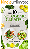 The 10 Day Ketogenic Cleanse: The Metabolism Booster Your Body Needs To Burn Fats (keto diet, high fat diet, ketogenic diet for weight loss, fat loss, ... ketogenic, ketogenic diet) (English Edition)