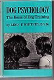 Dog Psychology; The Basis of Dog Training,