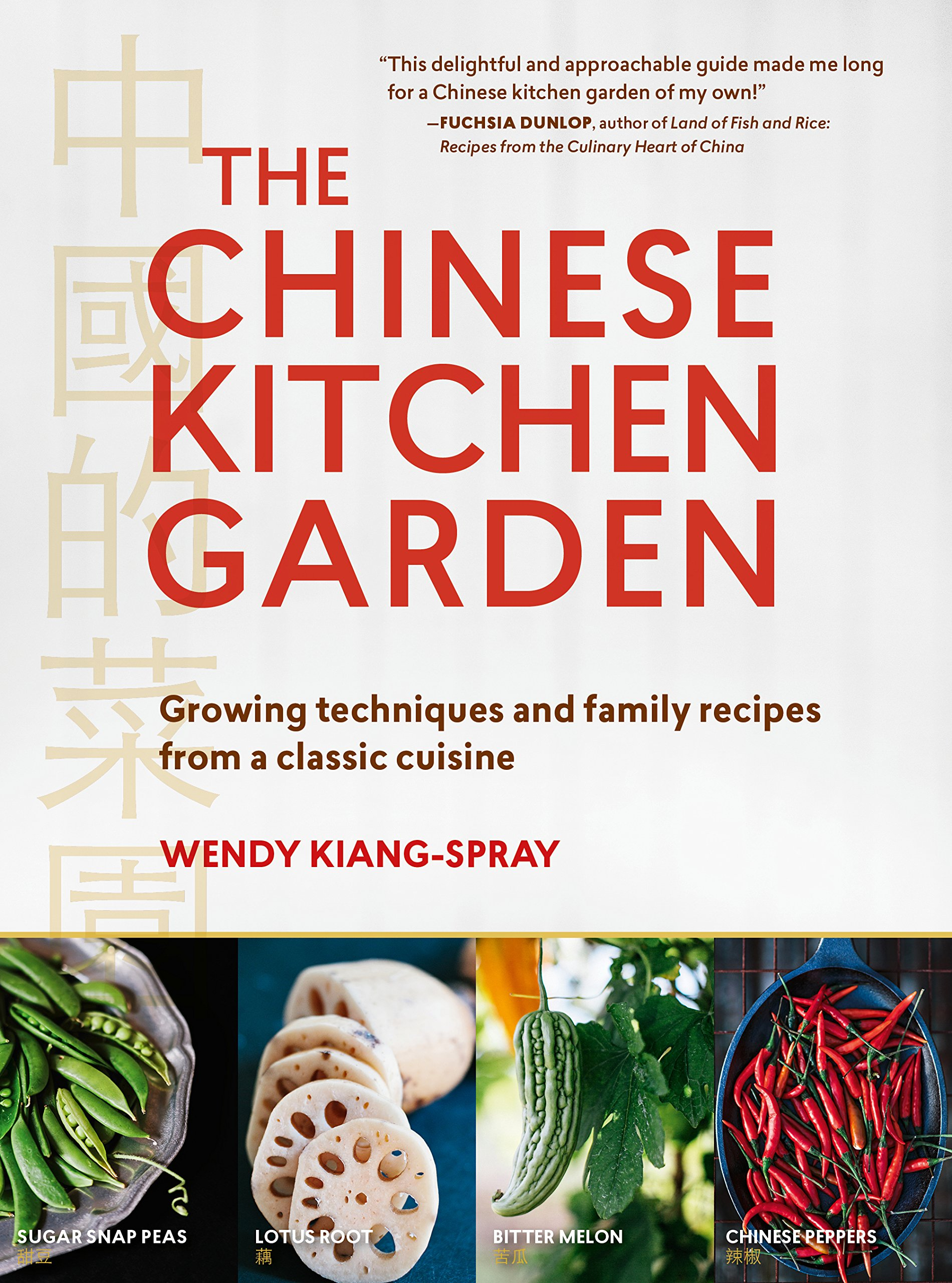 The Chinese Kitchen Garden: Growing Techniques And Family Recipes From A  Classic Cuisine: Wendy Kiang Spray: 9781604696776: Amazon.com: Books