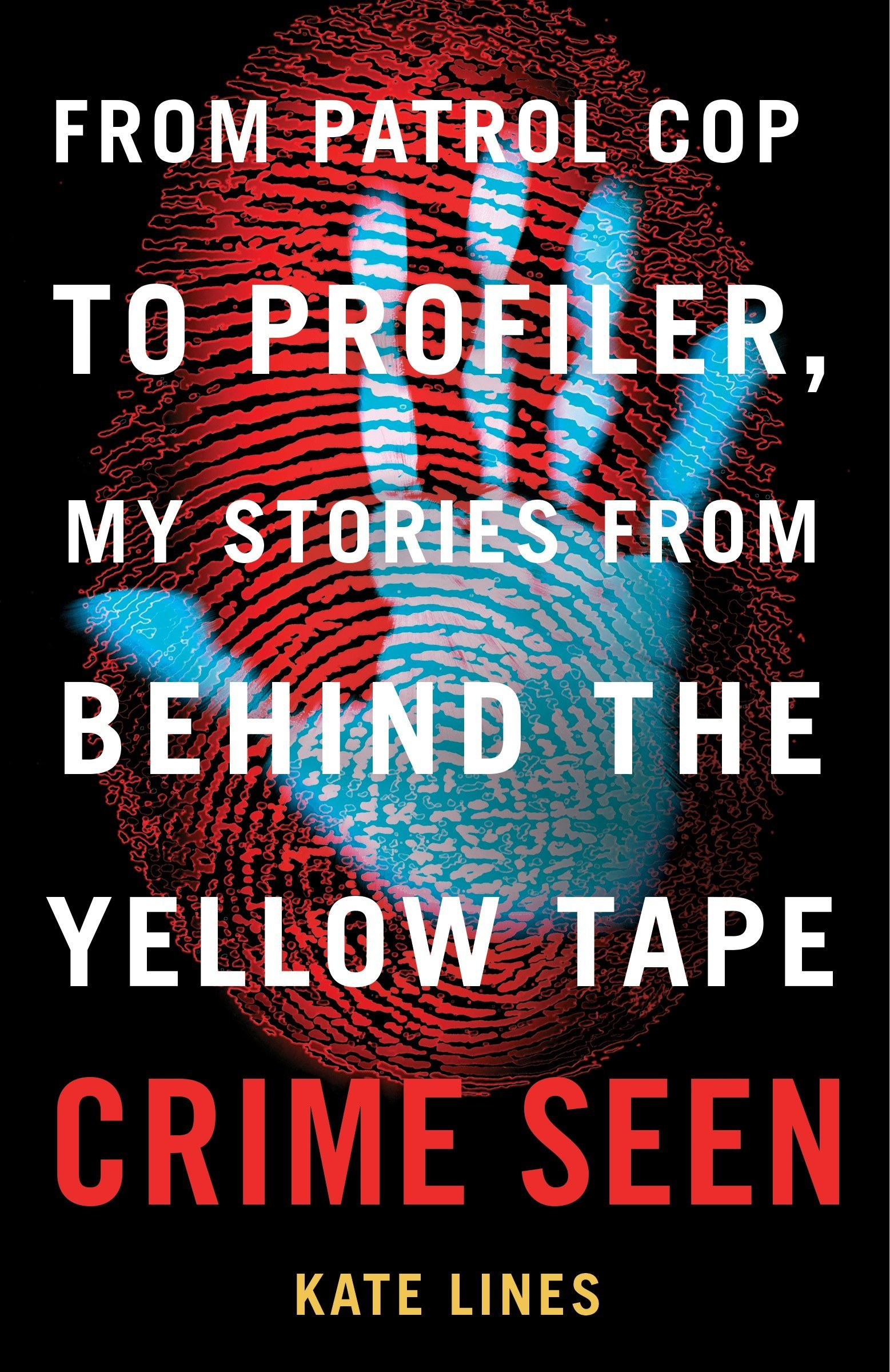 Crime Seen: From Patrol Cop to Profiler, My Stories from
