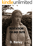 Meditations On Bad Faith: An Exploration of Dogma and an Exhortation to Unitarian Universalism