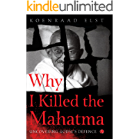 Why I Killed the Mahatma: Uncovering Godse's Defence Kindle Edition