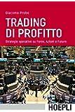 Trading di profitto. Strategie operative su Forex, azioni e future: 1