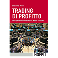 Trading di profitto: Strategie operative su Forex, Azioni e Future