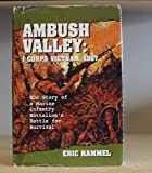Ambush Valley: I Corps, Vietnam, 1967, the Story of a Marine Infantry Battalion's Battle for Survival