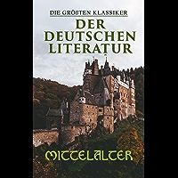 Die größten Klassiker der deutschen Literatur: Mittelalter: Das Nibelungenlied, Tristan, Iwein mit dem Löwen, Der arme…