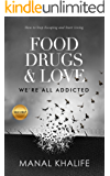 Food, Drugs & Love: How to Stop Escaping & Start Living