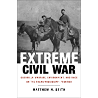 Extreme Civil War: Guerrilla Warfare, Environment, and Race on the Trans-Mississippi Frontier (Conflicting Worlds: New Dimensions of the American Civil War)