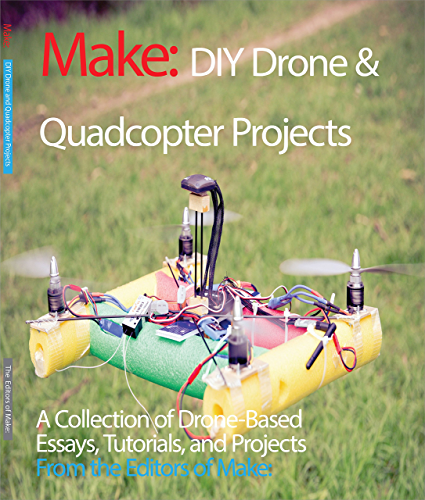 DIY Drone and Quadcopter Projects: A Collection of Drone-Based Essays; Tutorials; and Projects (Make)