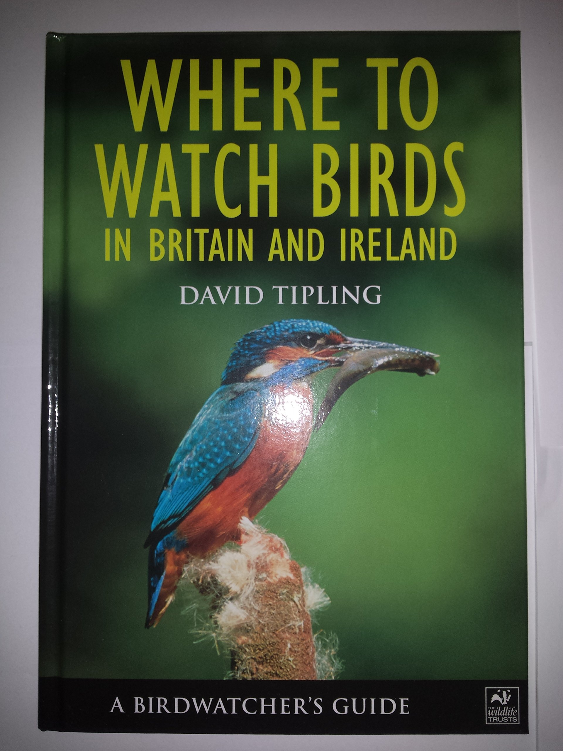 A Birdwatchers Guide Where To Watch Birds In Britain And Ireland Amazoncouk David Tipling 9781843301523 Books