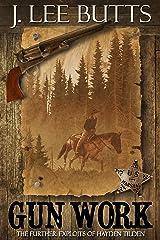 Gun Work: The Further Exploits of Hayden Tilden (Hayden Tilden Westerns Book 6) Kindle Edition