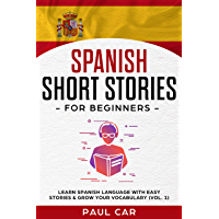 Spanish Short Stories for Beginners: Learn Spanish Language With Easy Stories & Grow Your Vocabulary (Vol. 1) (Spanish Edition)