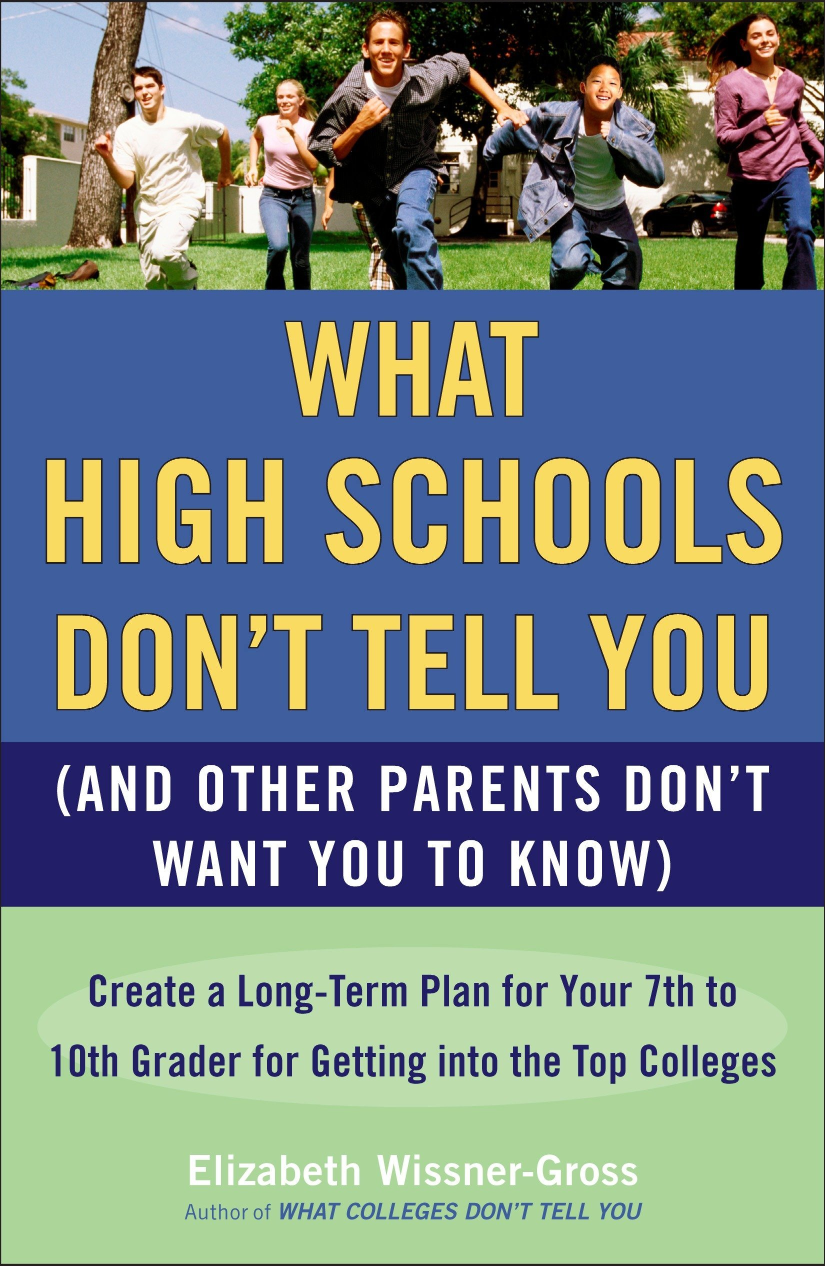 Amazon.com: What High Schools Don't Tell You (And Other Parents Don't Want  You toKnow): Create a Long-Term Plan for Your 7th to 10th Grader for  Getting into ...