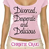 Divorced, Desperate, and Delicious: Divorced and Desperate, Book 1