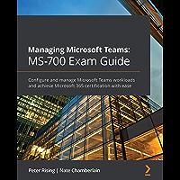 Managing Microsoft Teams: MS-700 Exam Guide: Configure and manage Microsoft Teams workloads and achieve Microsoft 365…
