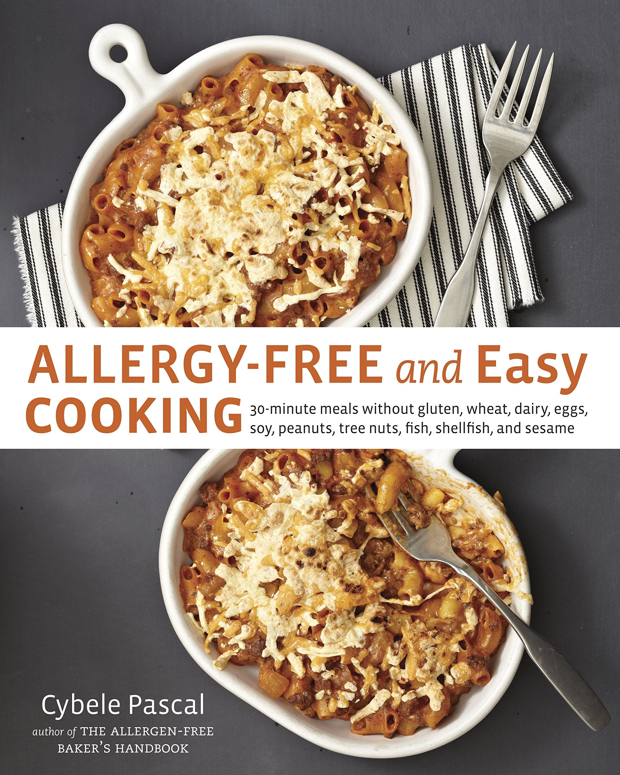 Allergy Free And Easy Cooking 30 Minute Meals Without Gluten Wheat Dairy Eggs Soy Peanuts Tree Nuts Fish Shellfish Sesame Cybele Pascal
