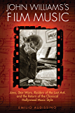 John Williams's Film Music: <i>Jaws</i>, <i>Star Wars</i>, <i>Raiders of the Lost Ark</i>, and the Return of the Classical ... Music Style (Wisconsin Film Studies)
