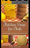 Kitchen Soap for Chefs: 4 Easy Melt & Pour Soap Recipes