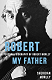 Robert My Father: A Personal Biography of Robert Morley (English Edition)