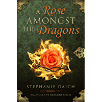 A Rose Amongst the Dragons (Amongst the Dragons ( Book1)) (English Edition)