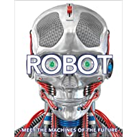 Robot: Meet the Machines of the Future