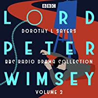 Lord Peter Wimsey: BBC Radio Drama Collection Volume 2: Four BBC Radio 4 Full-Cast Dramatisations