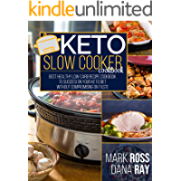 Keto Slow Cooker Cookbook: The Ultimate Healthy Low-Carb Recipe Guide to Succeed on Your Keto Diet Without Compromising…