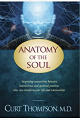 Anatomy of the Soul: Surprising Connections between Neuroscience and Spiritual Practices That Can Transform Your Life and Relationships Kindle Edition