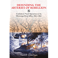 Defending the Arteries of Rebellion: Confederate Naval Operations in the Mississippi River Valley, 1861-1865