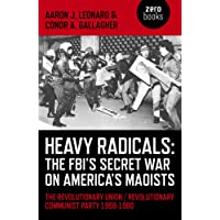 Heavy Radicals - The FBI's Secret War on America's Maoists: The Revolutionary Union/Revolutionary Communist Party 1968-1980